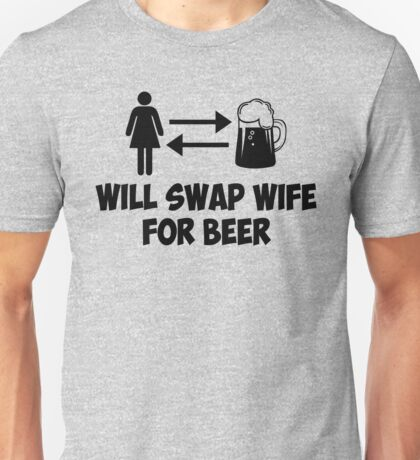 WILL SWAP WIFE FOR BEER Unisex T-Shirt