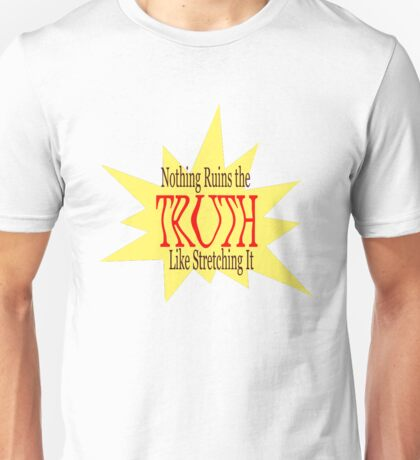 Nothing Ruins the Truth Like Stretching It Unisex T-Shirt