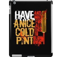 Have a Nice Cold Pint iPad Case/Skin