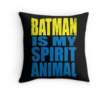 Batman is my Spirit Animal Throw Pillow