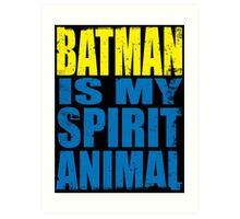 Batman is my Spirit Animal Art Print