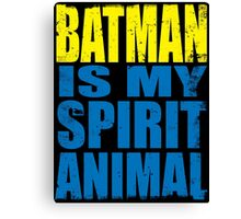 Batman is my Spirit Animal Canvas Print