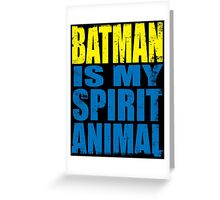Batman is my Spirit Animal Greeting Card