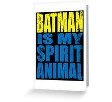 Batman is my Spirit Animal Greeting Card