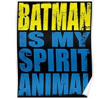 Batman is my Spirit Animal Poster