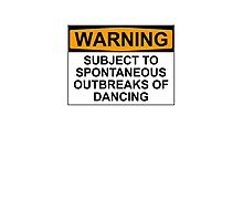 WARNING : SUBJECT TO SPONTANEOUS OUTBREAKS OF DANCING Photographic Print