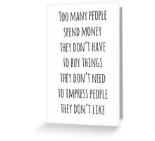 Too Many People Buy Things They Don't Need Greeting Card