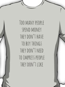 Too Many People Buy Things They Don't Need T-Shirt