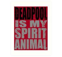Deadpool is my Spirit Animal (BLACK) Art Print