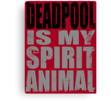 Deadpool is my Spirit Animal (BLACK) Canvas Print