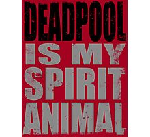 Deadpool is my Spirit Animal (BLACK) Photographic Print