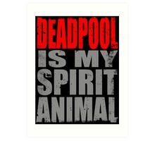Deadpool is my Spirit Animal (RED) Art Print