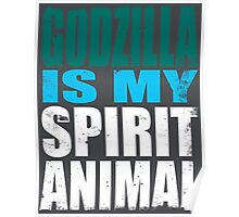 Godzilla is my Spirit Animal Poster