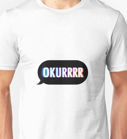 OKURRRR Unisex T-Shirt