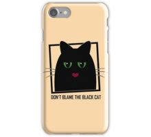 DON'T BLAME THE BLACK CAT iPhone Case/Skin