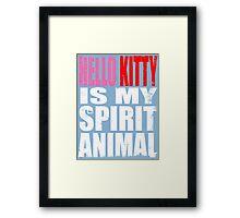 Hello Kitty is my Spirit Animal Framed Print