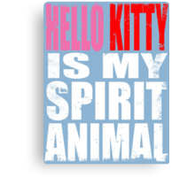 Hello Kitty is my Spirit Animal Canvas Print