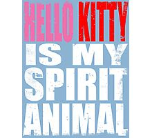 Hello Kitty is my Spirit Animal Photographic Print