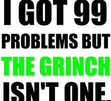 I GOT 99 PROBLEMS BUT THE GRINCH ISN'T ONE (BLACK WRITING) by Divertions