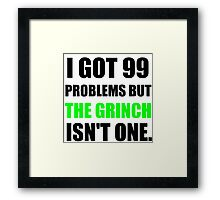 I GOT 99 PROBLEMS BUT THE GRINCH ISN'T ONE (BLACK WRITING) Framed Print