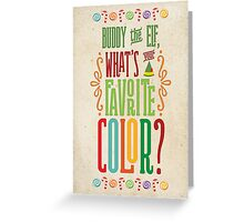 Buddy the Elf - What's Your Favorite Color? Greeting Card