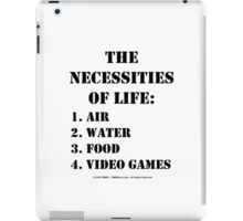 The Necessities Of Life: Video Games - Black Text iPad Case/Skin
