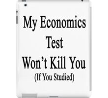 My Economics Test Won't Kill You (If You Studied)  iPad Case/Skin