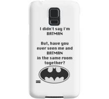I didn't say I was Batman... Samsung Galaxy Case/Skin