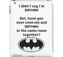 I didn't say I was Batman... iPad Case/Skin