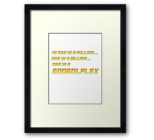 One in a GOOGOLPLEX! Framed Print