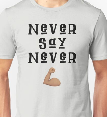 never say never. Unisex T-Shirt