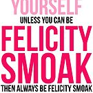 Always Be Felicity Smoak by BobbyMcG
