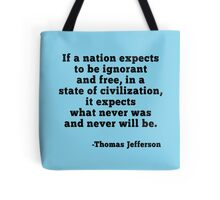 Jefferson Quote Ignorance and Civilization Tote Bag