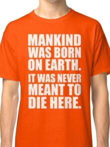 Mankind Was Born On Earth - Interstellar Classic T-Shirt