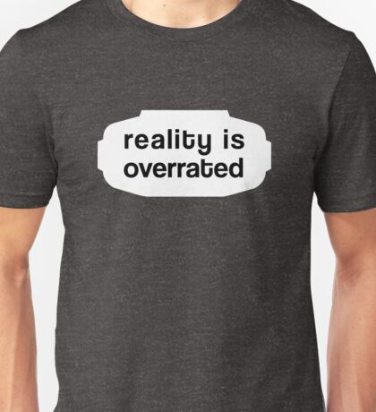 Reality is Overrated w. VR-Goggles Unisex T-Shirt