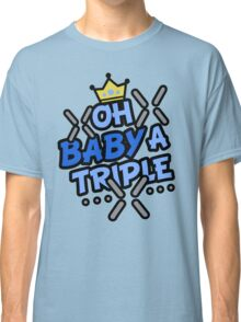 OH BABY A TRIPLE Classic T-Shirt