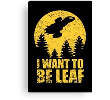 I Want To Be Leaf Canvas Print