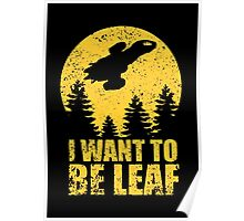 I Want To Be Leaf Poster