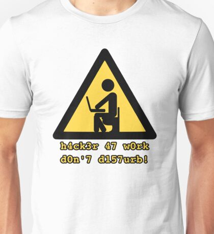 Hacker at work - h4ck3r 47 w0rk Unisex T-Shirt