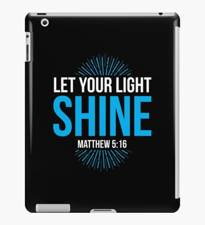 Let Your Light Shine Matthew 5:16 iPad Case/Skin