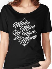 Make More, Do More, Be More - Dark Women's Relaxed Fit T-Shirt