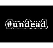 Undead - Hashtag - Black & White Photographic Print