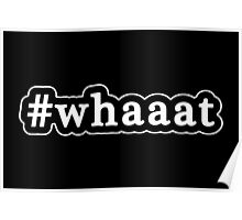 Whaaat - What - Hashtag - Black & White Poster