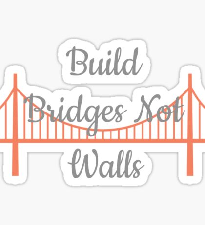 Build Bridges Not Walls Sticker
