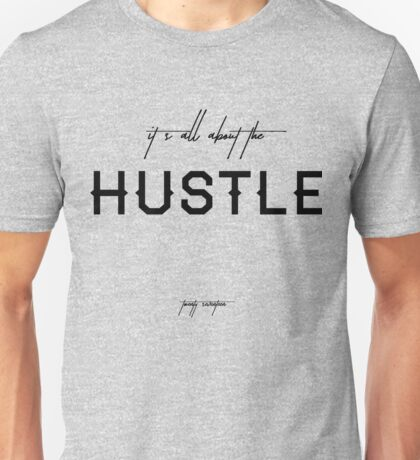 It's All About the Hustle Unisex T-Shirt