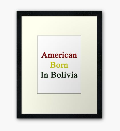 American Born In Bolivia  Framed Print