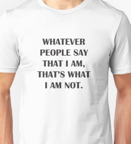 Whatever People Say That I Am, That's What I Am Not - Arctic Monkeys Unisex T-Shirt