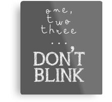One, two three... Don't Blink Metal Print