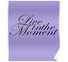 Live in the Moment - Black Font Poster