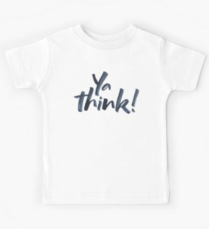 Ya think!  Bold Brush Hand Lettering Slogan, Urban Slang! Kids Tee